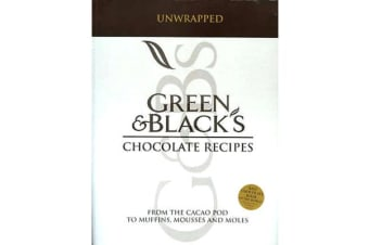 Green and Black's Chocolate Recipes - Unwrapped: From the Cacao Pod to Muffins, Mousses and Moles