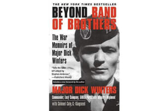 Beyond Band of Brothers - The War Time Memoirs of Major Dick Winters