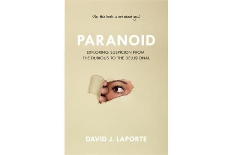 Paranoid - Exploring Suspicion from the Dubious to the Delusional