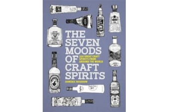 The Seven Moods of Craft Spirits - 350 Great Craft Spirits from Around the World