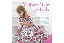Vintage Style for Kids - 25 Patterns for Timeless Clothes & Accessories