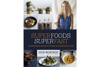 Superfoods Superfast - 100 Energizing Recipes to Make in 20 Minutes or Less