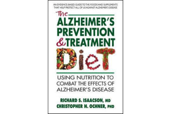 The Alzheimer's Prevention & Treatment Diet - Using Nutrition to Combat the Effects of Alzheimer's Disease