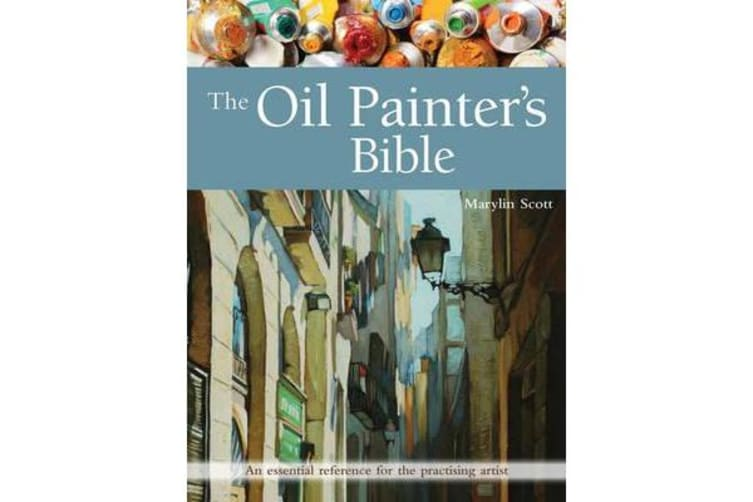 The Oil Painter's Bible - An Essential Reference for the Practising Artist
