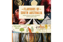 Flavours of South Australia - Favourite Restaurants, Wineries and Producers with their Signature Dishes