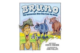 Bruno - The Boisterous Blue Dog from the Bush