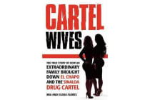 Cartel Wives - How an Extraordinary Family Brought Down El Chapo and the Sinaloa Drug Cartel