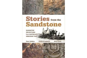 Stories from the Sandstone - Quarantine Inscriptions from Australia's Immigrant Past