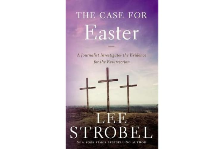 The Case for Easter - A Journalist Investigates the Evidence for the Resurrection