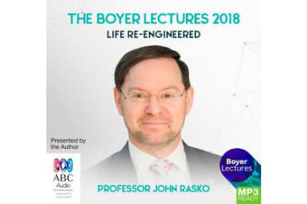 The Boyer Lectures 2018 - Life Re-Engineered