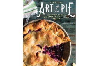 Art of the Pie - A Practical Guide to Homemade Crusts, Fillings, and Life