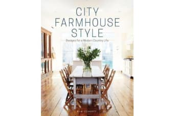 City Farmhouse Style - Designs for a Modern Country Life