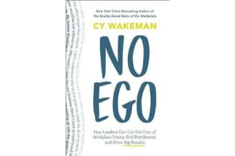 No Ego - How Leaders Can Cut the Cost of Workplace Drama, End Entitlement, and Drive Big Results