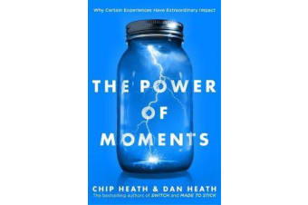 The Power of Moments - Why Certain Experiences Have Extraordinary Impact