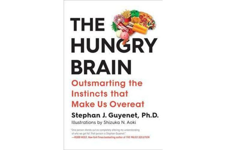 The Hungry Brain - Outsmarting the Instincts That Make Us Overeat