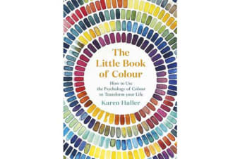 The Little Book of Colour - How to Use the Psychology of Colour to Transform Your Life