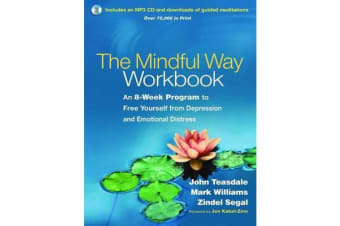 The Mindful Way Workbook - An 8-Week Program to Free Yourself from Depression and Emotional Distress