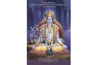 The Yoga of the Bhagavad Gita - An Introduction to India's Universal Science of God-Realization