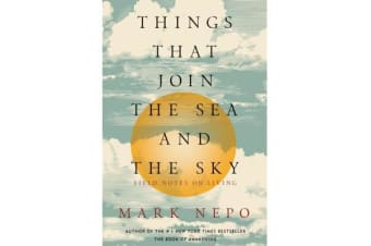 Things That Join the Sea and the Sky - Field Notes on Living