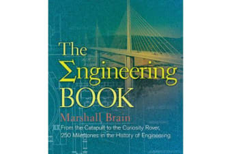 The Engineering Book - From the Catapult to the Curiosity Rover, 250 Milestones in the History of Engineering