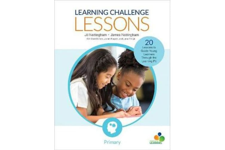 Learning Challenge Lessons, Primary - 20 Lessons to Guide Young Learners Through the Learning Pit