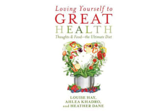 Loving Yourself to Great Health - Thoughts and Food - The Ultimate Diet