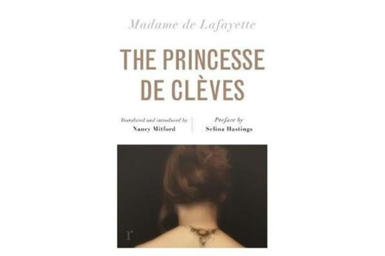 The Princesse de Cleves (riverrun editions) - Nancy Mitford's sparkling translation of the famous French classic in a beautiful new edition