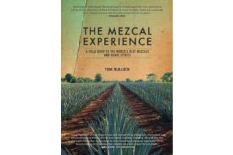 The Mezcal Experience - A Field Guide to the World's Best Mezcals and Agave Spirits