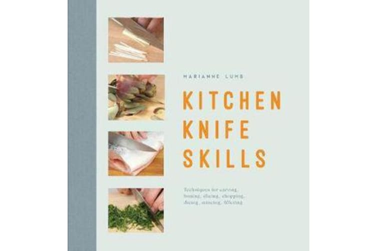 Kitchen Knife Skills - Techniques For Carving Boning Slicing Chopping Dicing Mincing Filleting