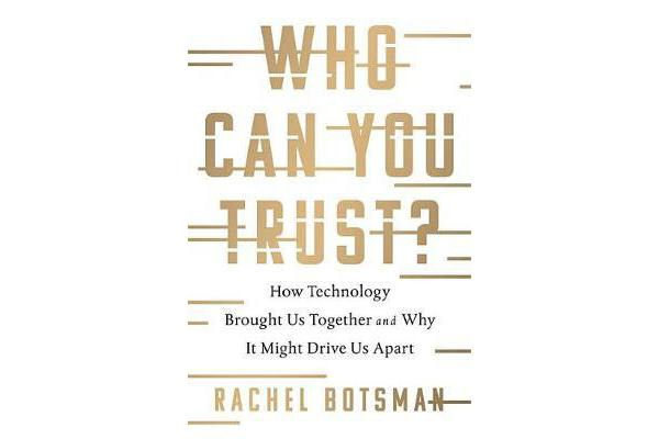 Who Can You Trust? - How Technology Brought Us Together and Why It Might Drive Us Apart