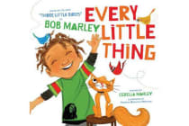 "Every Little Thing - Based on the song ""Three Little Birds"" by Bob Marley"