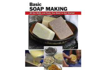 Basic Soap Making - All the Skills and Tools You Need to Get Started