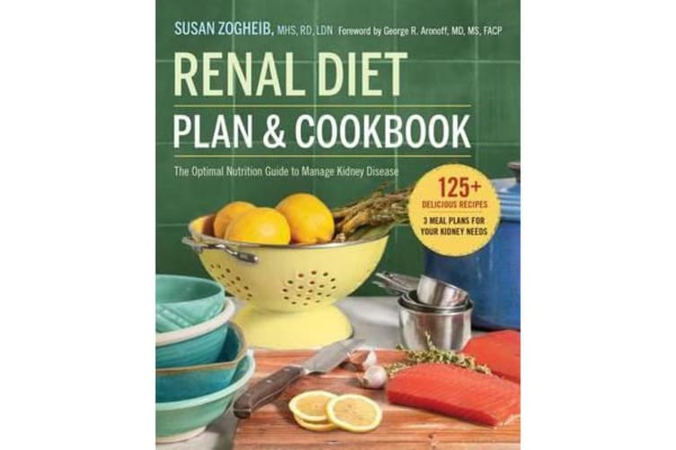 Renal Diet Plan and Cookbook - The Optimal Nutrition Guide to Manage Kidney Disease