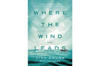 Where the Wind Leads - A Refugee Family's Miraculous Story of Loss, Rescue, and Redemption