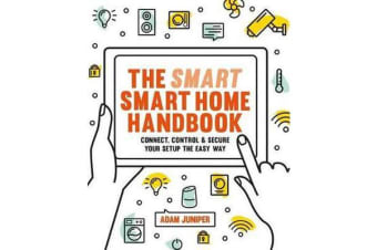 Smart Smart Home Handbook - Connect, control and secure your home the easy way