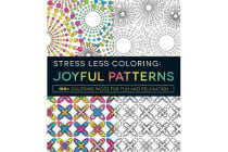Stress Less Coloring - Joyful Patterns - 100+ Coloring Pages for Fun and Relaxation