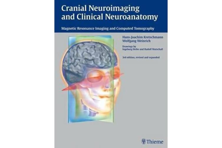 Cranial Neuroimaging and Clinical Neuroanatomy - Atlas of MR Imaging and Computed Tomography
