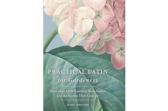 Practical Latin for Gardeners - More Than 1500 Essential Plant Names and the Secrets They Contain