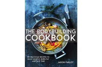 The Bodybuilding Cookbook - 100 Delicious Recipes to Build Muscle, Burn Fat and Save Time