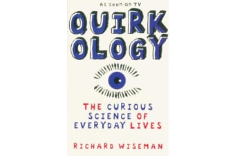 Quirkology - The Curious Science Of Everyday Lives