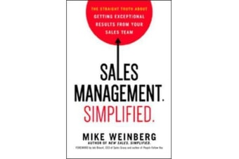 Sales Management. Simplified. - The Straight Truth About Getting Exceptional Results from Your Sales Team