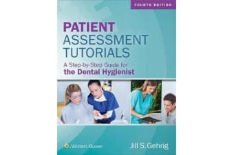 Patient Assessment Tutorials - A Step-By-Step Guide for the Dental Hygienist