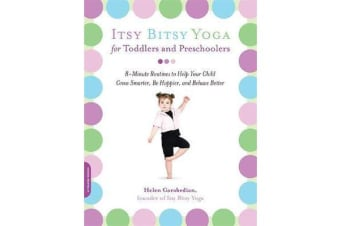 Itsy Bitsy Yoga for Toddlers and Preschoolers - 8-Minute Routines to Help Your Child Grow Smarter, Be Happier, and Behave Better