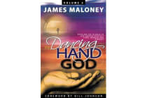 The Dancing Hand of God Volume 2 - Unveiling the Fullness of God Through Apostolic Signs, Wonders, and Miracles