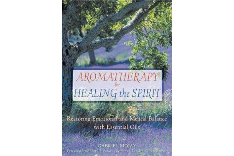 Aromatherapy for Healing the Spirit - Restoring Emotional and Mental Balance with Essential Oils