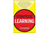 Strategic Learning - How to Be Smarter Than Your Competition and Turn Key Insights into Competitive Advantage