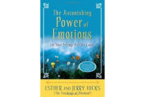 The Astonishing Power of Emotions - Your Inner Guide to the Law of Attraction