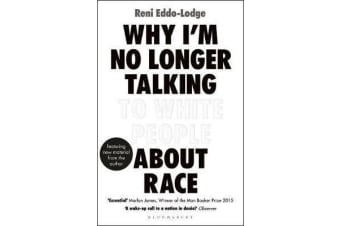 Why I'm No Longer Talking to White People About Race - The Sunday Times Bestseller