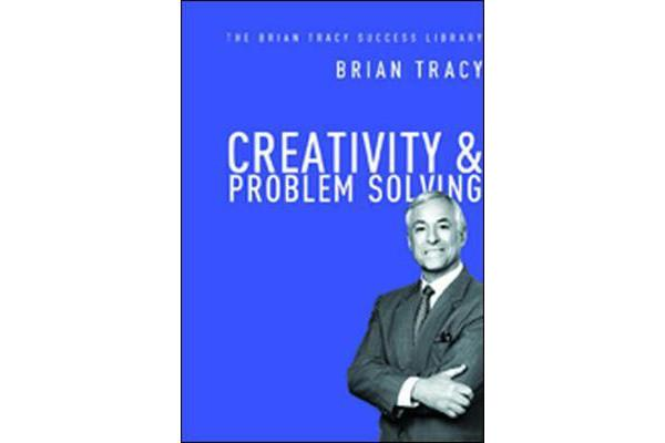 Creativity and Problem Solving - The Brian Tracy Success Library