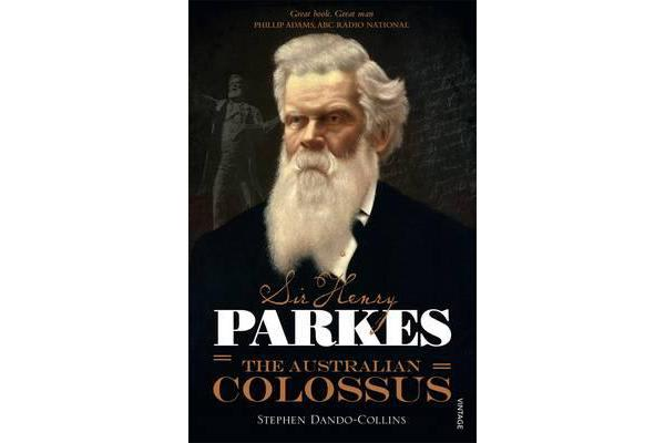 Sir Henry Parkes - The Australian Colossus